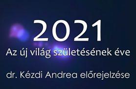 dr. Kézdi Andrea: 2021 - az új világ születésének éve